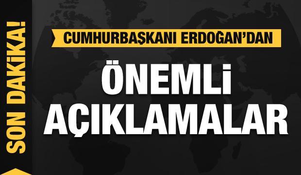 Cumlurbaşkanı Erdoğan'dan önemli açıklamalar