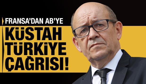 Fransa'dan AB'ye küstah Türkiye çağrısı!