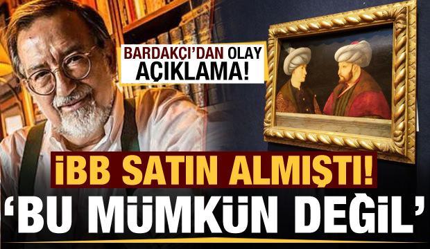 İBB satın almıştı! Bardakçı'dan Fatih Sultan Mehmet'in tablosu için olay açıklama