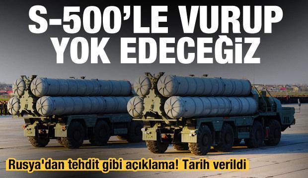 Rusya'dan tehdit gibi açıklama! Tarih verildi: S-500'le vurup yok edebileceğiz