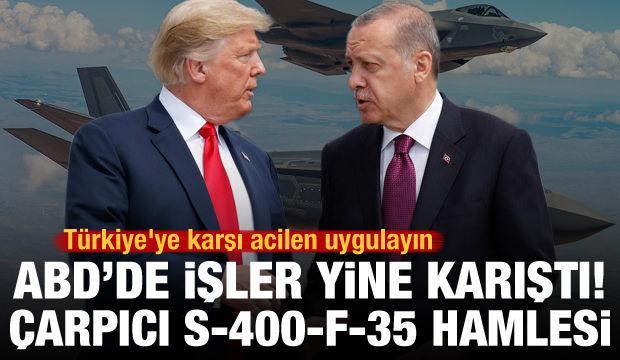 ABD'de işler yine karıştı! Çarpıcı S-400 ve F-35 hamlesi: Türkiye'ye karşı acilen uygulayın