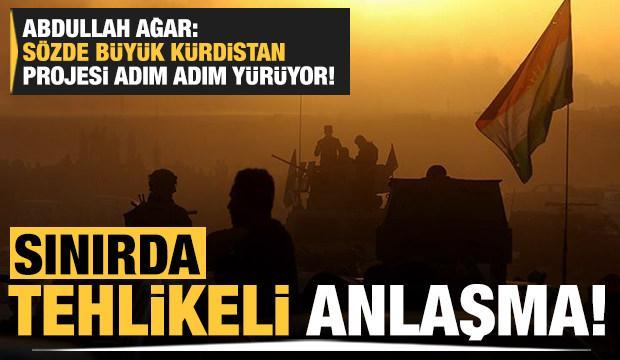 Abdullah Ağar: Sözde Büyük Kürdistan projesi adım adım yürüyor!