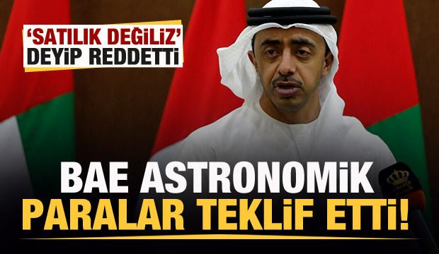 BAE astronomik paralar teklif etti! 'Satılık değiliz' deyip reddetti!