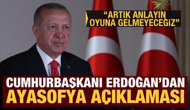 Erdoğan'dan Ayasofya açıklaması: Artık anlayın oyuna gelmeyeceğiz