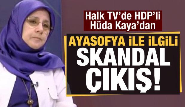 Halk TV'de HDP'li Hüda Kaya'dan Ayasofya ile ilgili skandal çıkış!