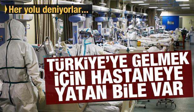 Her yolu deniyorlar! Türkiye'ye gelmek için hastaneye yatan bile var
