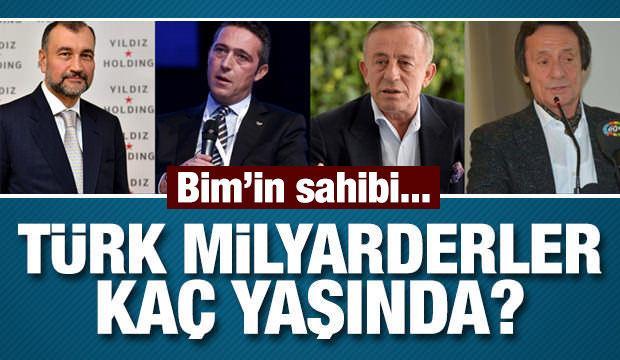 İşte servetleriyle beraber Türk milyarderlerin yaşları