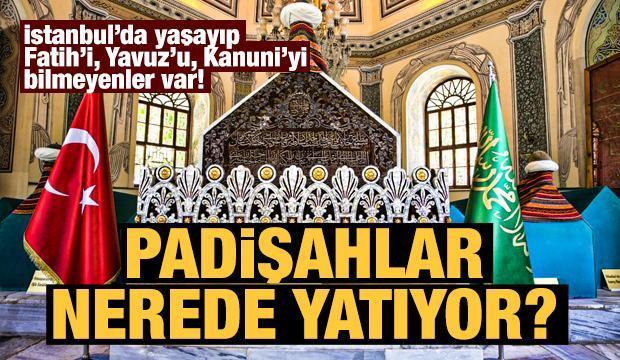 Osmanlı Padişahlarının türbeleri nerede?