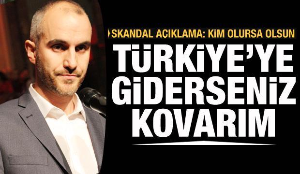 Skandal açıklama: Türkiye'ye tatile giderseniz kovarım!