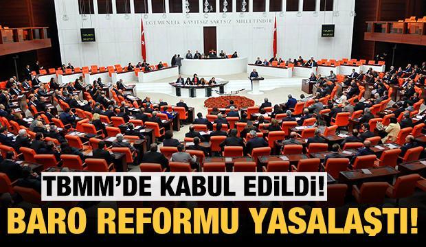 Son dakika: TBMM'de kabul edildi: Baro Reformu yasalaştı!