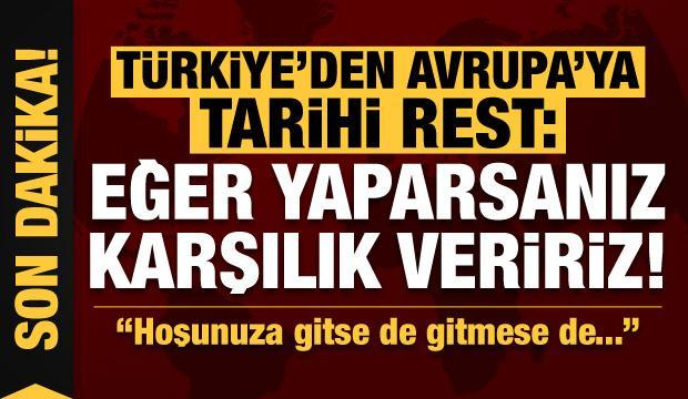 Son dakika: Türkiye'den Avrupa'ya rest! 'Karşılık veririz, hoşunuza gitse de gitmese de...'