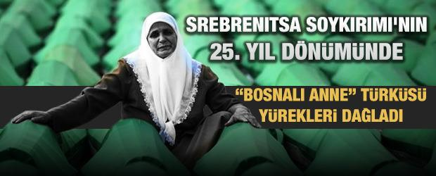 """Srebrenitsa Soykırımı'nın 25. yıl dönümünde """"Bosnalı Anne"""" türküsü yürekleri dağladı"""