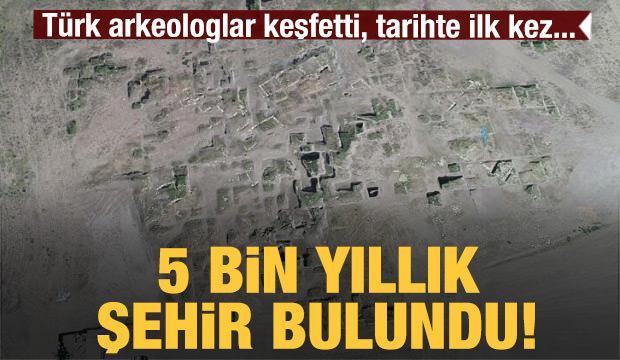 Türk arkeologlar 5 bin yıllık şehir buldu! Tarihin ilk sınıflandırması