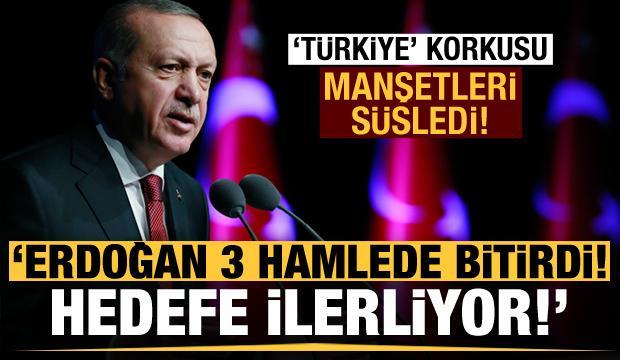 Türkiye korkusu manşetleri süsledi: Erdoğan hedefe ilerliyor!