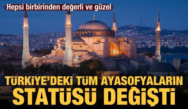 Türkiye'deki bütün Ayasofyaların statüsü değişti