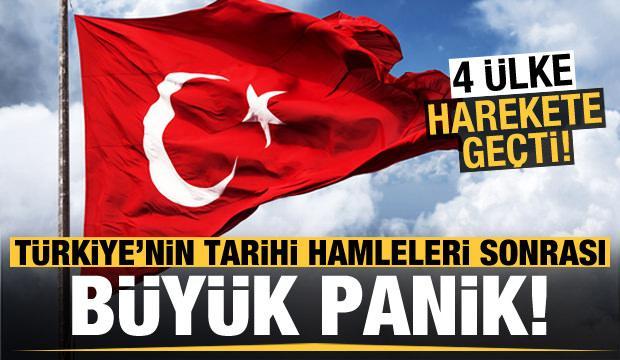Türkiye'nin tarihi hamleleri sonrası büyük panik! 4 ülke harekete geçti