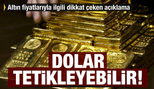 Altın alacaklar dikkat! Dikkat çeken açıklama: Dolarda kırılma olursa fiyatlar yükselir