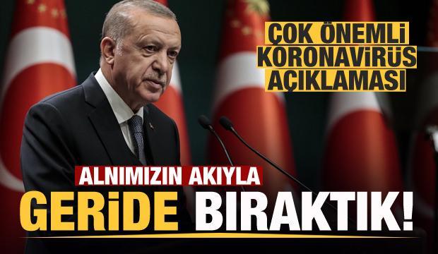 Başkan Erdoğan'dan çok önemli koronavirüs açıklaması: Alnımızın akıyla geride bıraktık