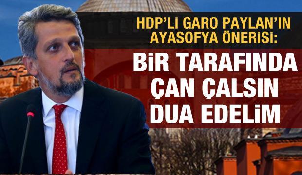 HDP'li Garo Paylan: Ayasofya'da bir yanda ezan okunsun, bir yanda çan çalsın