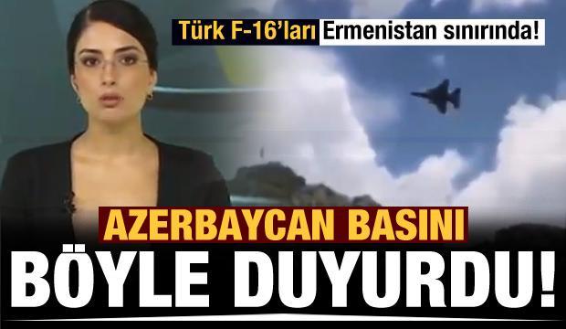 Azerbaycan basını böyle duyurdu! Türk F-16'ları Ermenistan sınırında