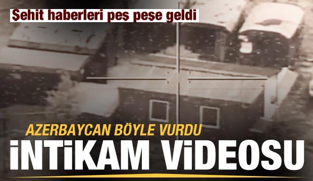 Şehit haberleri peş peşe geldi! Azerbaycan intikam görüntülerini yayınladı