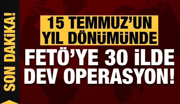 Son dakika: 15 Temmuz'un yıl dönümünde FETÖ'ye 30 ilde dev operasyon!