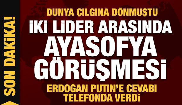 Son dakika: Erdoğan'dan Putin'e Ayasofya cevabı! Dünya çılgına dönmüştü
