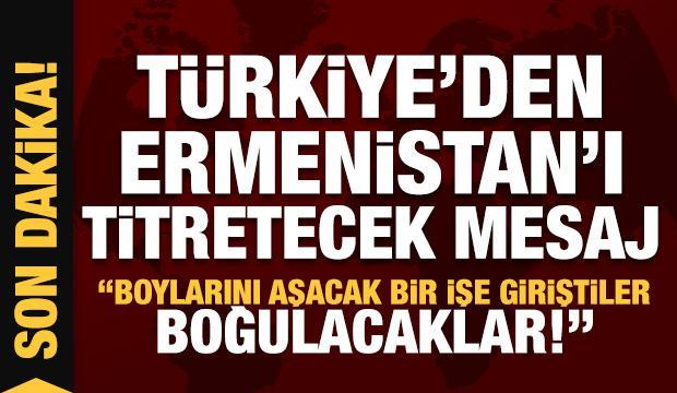Son dakika: Türkiye'den Ermenistan'a: Boylarını aşan bir girişim, boğulacaklar!