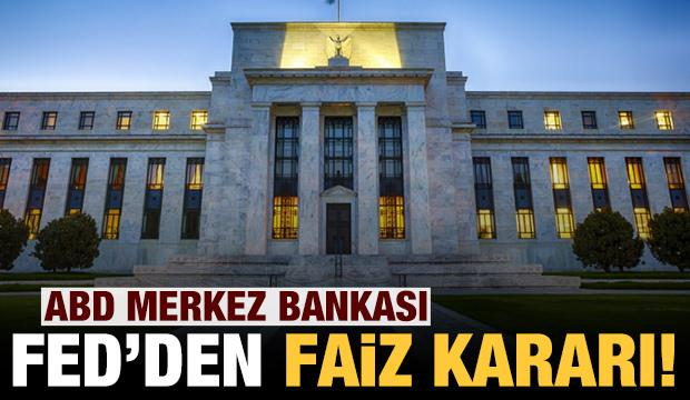 Son dakika: ABD Merkez Bankası'ndan faiz kararı