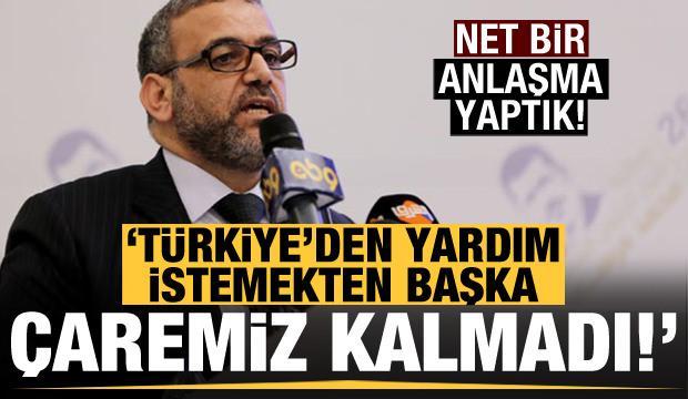 'Türkiye'den yardım istemekten başka çaremiz kalmadı! Net anlaşmalar yaptık'