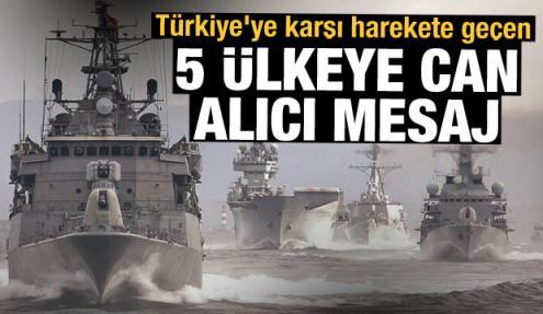 Türkiye'ye karşı harekete geçen 5 ülkeye can alıcı mesaj