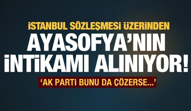AK Parti bunu çözerse karada ölüm yok - Ayasofya'nın intikamının peşindeler