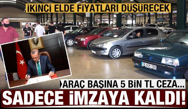 İkinci el araç düzenlemesi Erdoğan'ın önünde: Araç başına 5 bin TL ceza kesilecek
