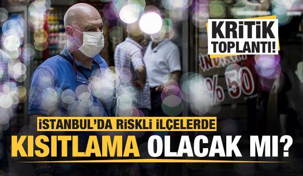 İstanbul'da riskli ilçelerde kısıtlama olacak mı? Kritik toplantı