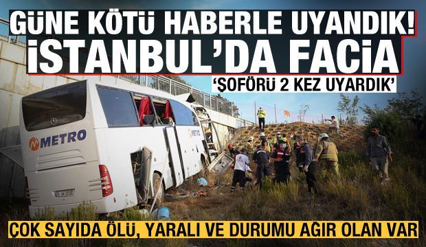 İstanbul'da yolcu otobüsü yoldan çıktı! Çok sayıda ölü, yaralı ve durumu ağır olan var