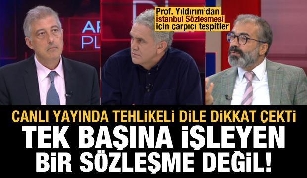 Prof. Ergün  Yıldırım: İstanbul Sözleşmesi tek başına işleyen bir sözleşme değil!