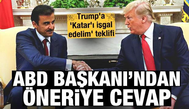 Trump'a 'Katar'ı işgal edelim' teklifi! ABD Başkanı'ndan teklife cevap