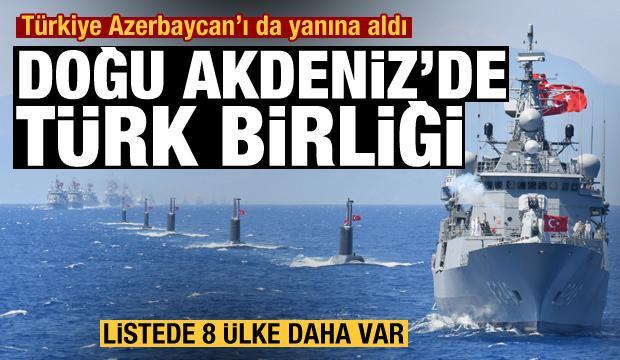 Türkiye Azerbaycan'ı da yanına aldı: Doğu Akdeniz'de Türk Birliği! Listede 8 ülke daha var