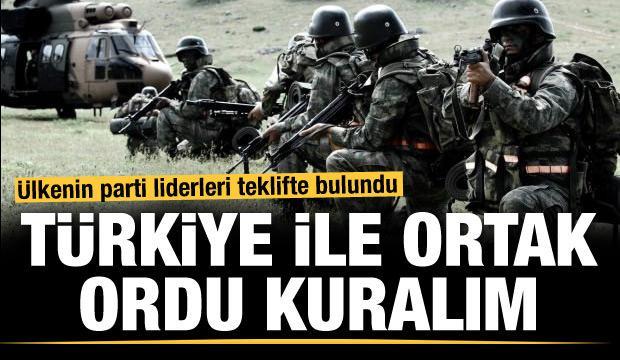 Ülkenin parti liderleri teklifte bulundu... Türkiye ile ortak ordu kuralım