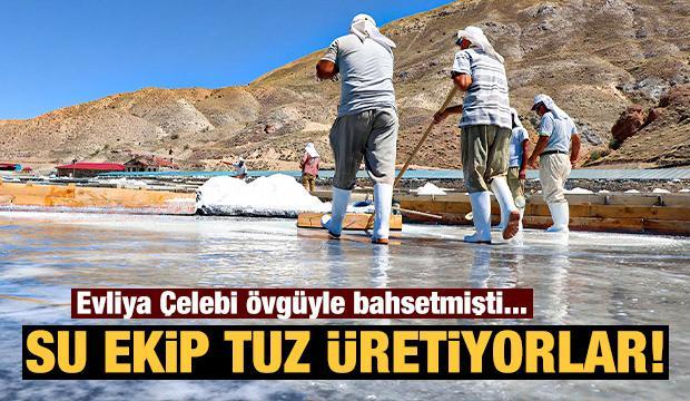 3 bin yıldır su ekip tuz üretiyorlar!