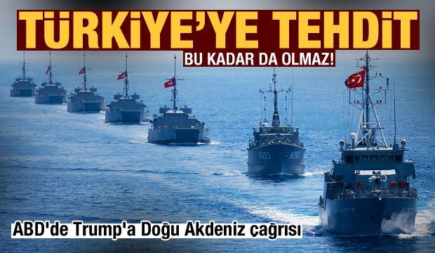 ABD'de Trump'a Doğu Akdeniz çağrısı! Türkiye'ye açık tehdit