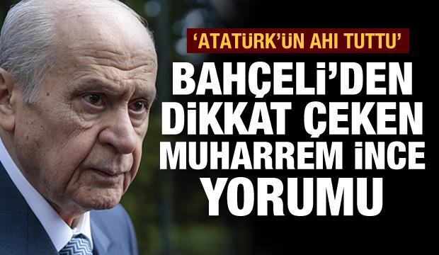 Bahçeli'den Muharrem İnce açıklaması: 'Atatürk'ün ahı tuttu'