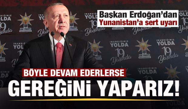Başkan Erdoğan'dan Yunanistan ve Fransa'ya çok sert uyarı!