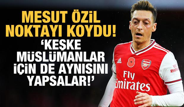 Mesut Özil: Keşke Müslümanlar için de aynısını yapsalar!