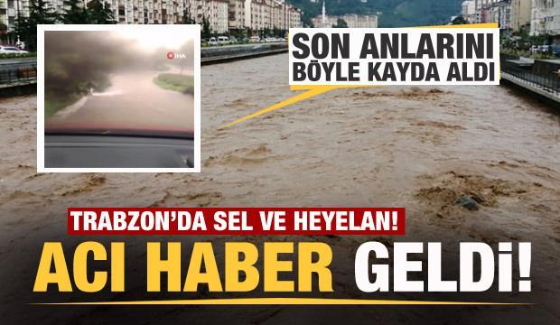 Trabzon'da sel ve heyelan: 1 ölü! Son anlarını böyle kayda aldı