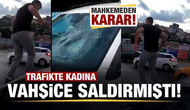 Trafikte kadına saldıran şüpheli hakkında karar!