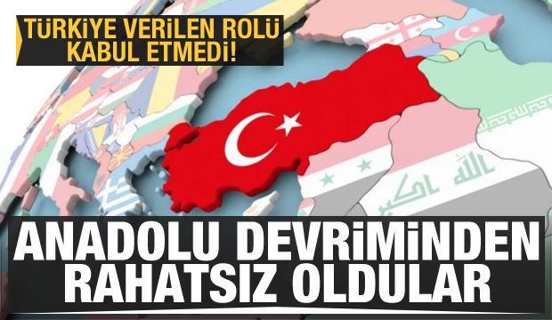 Türkiye verilen rolü kabul etmedi! Anadolu devriminden rahatsız oldular