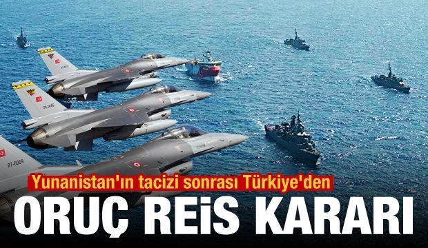 Yunanistan'ın tacizi sonrası Türkiye'den son dakika Oruç Reis kararı