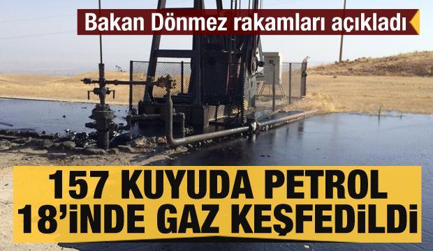 Bakan Dönmez rakamları açıkladı: 2 yılda 157 kuyuda petrol, 18'inde gaz keşfedildi