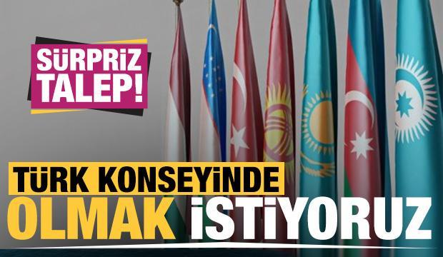 Sürpriz talep: Türk Konseyinde olmak istiyoruz